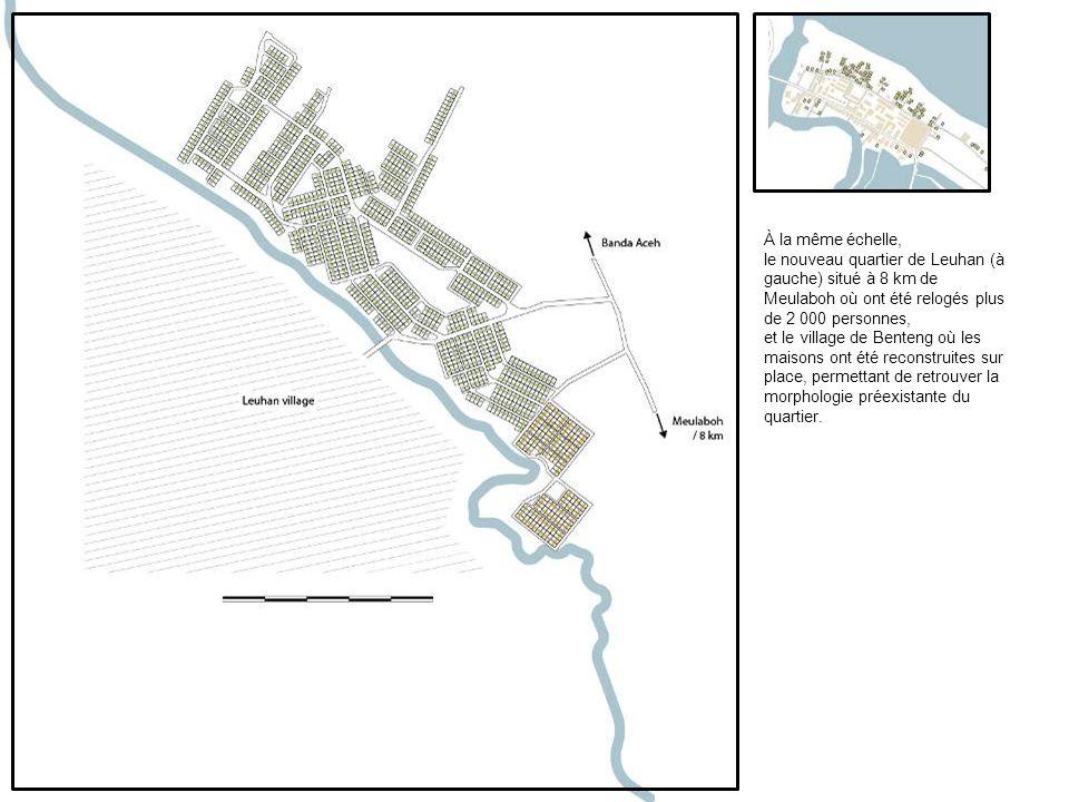 À la même échelle, le nouveau quartier de Leuhan (à gauche) situé à 8 km de Meulaboh où ont été relogés plus de 2 000 personnes, et le village de Benteng où les maisons ont été reconstruites sur place, permettant de retrouver la morphologie préexistante du quartier.