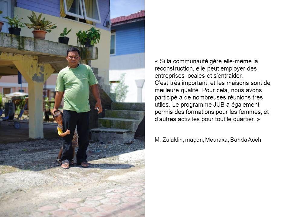 « Si la communauté gère elle-même la reconstruction, elle peut employer des entreprises locales et sentraider. Cest très important, et les maisons son