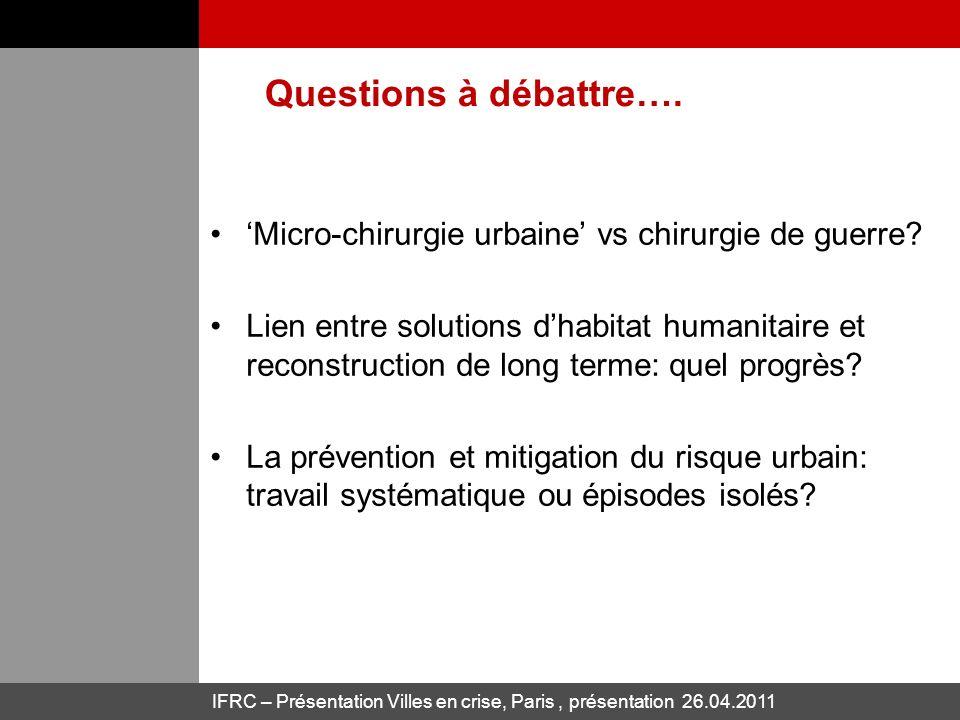 IFRC – Présentation Villes en crise, Paris, présentation 26.04.2011 Questions à débattre…. Micro-chirurgie urbaine vs chirurgie de guerre? Lien entre