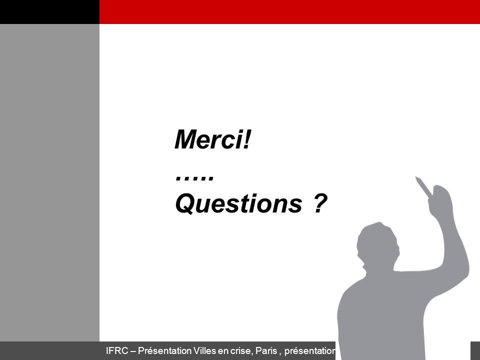 IFRC – Présentation Villes en crise, Paris, présentation 26.04.2011 Merci! ….. Questions