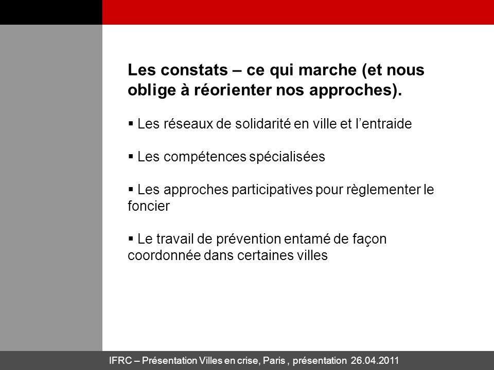 IFRC – Présentation Villes en crise, Paris, présentation 26.04.2011 Les constats – ce qui marche (et nous oblige à réorienter nos approches). Les rése