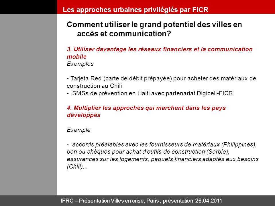 IFRC – Présentation Villes en crise, Paris, présentation 26.04.2011 Comment utiliser le grand potentiel des villes en accès et communication? 3. Utili
