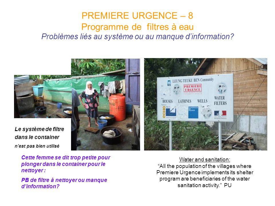 PREMIERE URGENCE – 8 Programme de filtres à eau Problèmes liés au système ou au manque dinformation? Water and sanitation: All the population of the v