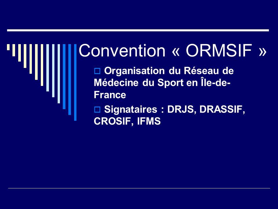 Convention « ORMSIF » Organisation du Réseau de Médecine du Sport en Île-de- France Signataires : DRJS, DRASSIF, CROSIF, IFMS
