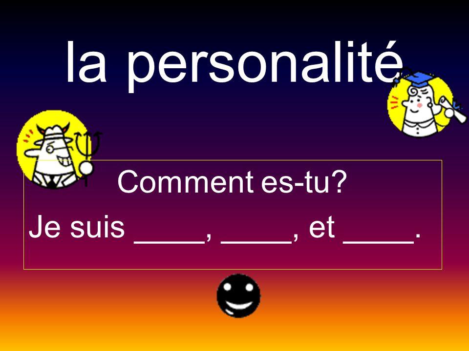 la personalité Comment es-tu? Je suis ____, ____, et ____.
