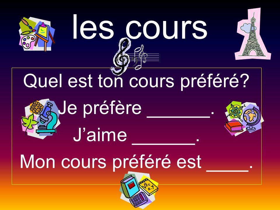 les cours Quel est ton cours préféré? Je préfère ______. Jaime ______. Mon cours préféré est ____.
