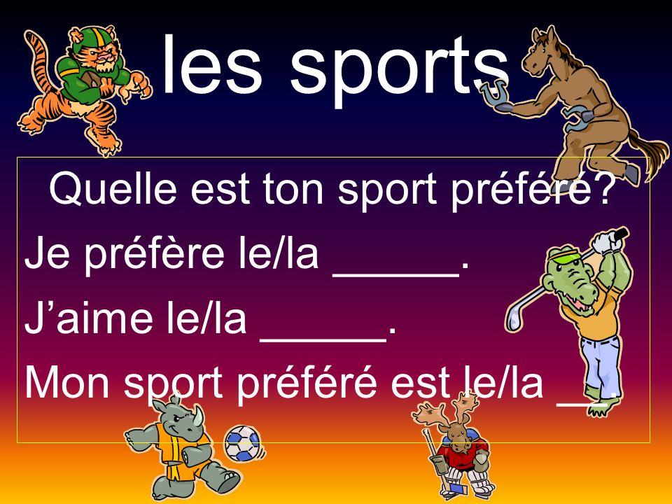 les sports Quelle est ton sport préféré? Je préfère le/la _____. Jaime le/la _____. Mon sport préféré est le/la __.
