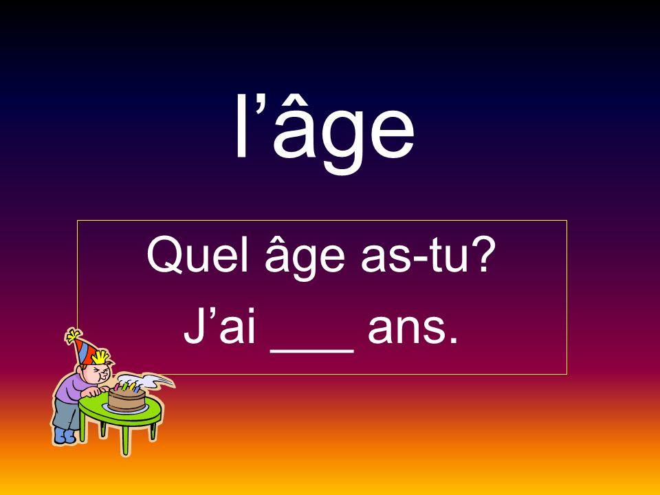 lâge Quel âge as-tu? Jai ___ ans.