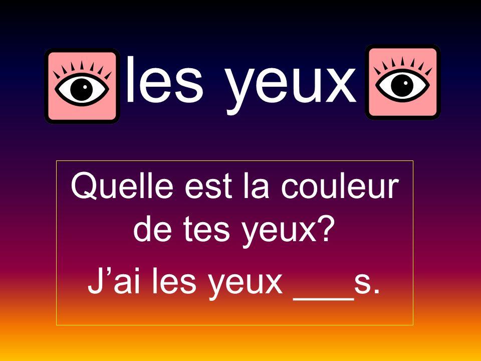 les yeux Quelle est la couleur de tes yeux? Jai les yeux ___s.
