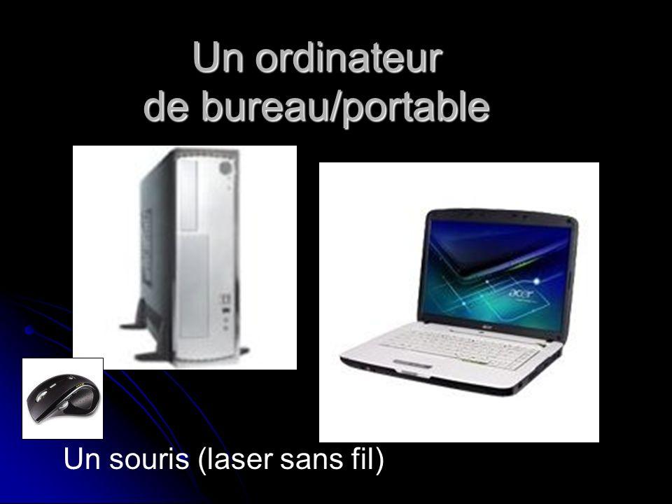 Un ordinateur de bureau/portable Un souris (laser sans fil)