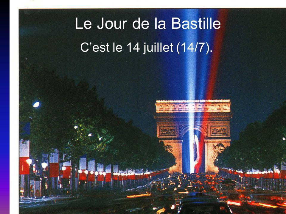 Le Jour de la Bastille Cest le 14 juillet (14/7).
