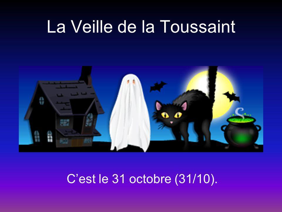 La Veille de la Toussaint Cest le 31 octobre (31/10).