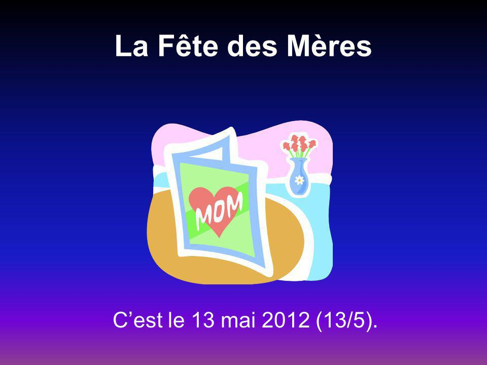 La Fête des Mères Cest le 13 mai 2012 (13/5).