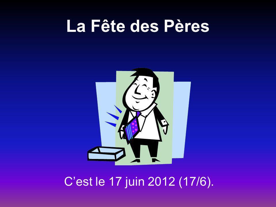 La Fête des Pères Cest le 17 juin 2012 (17/6).
