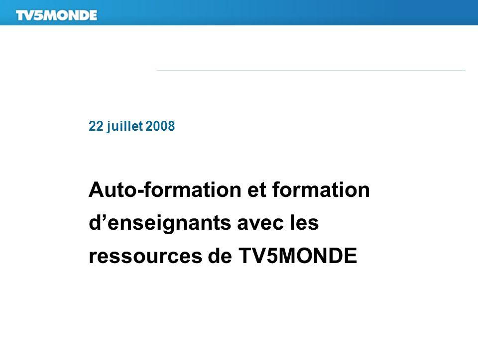 22 juillet 2008 Auto-formation et formation denseignants avec les ressources de TV5MONDE
