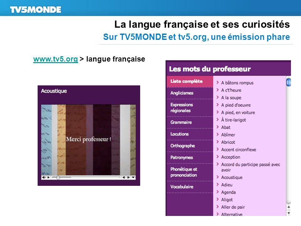 La langue française et ses curiosités Sur TV5MONDE et tv5.org, une émission phare www.tv5.orgwww.tv5.org > langue française