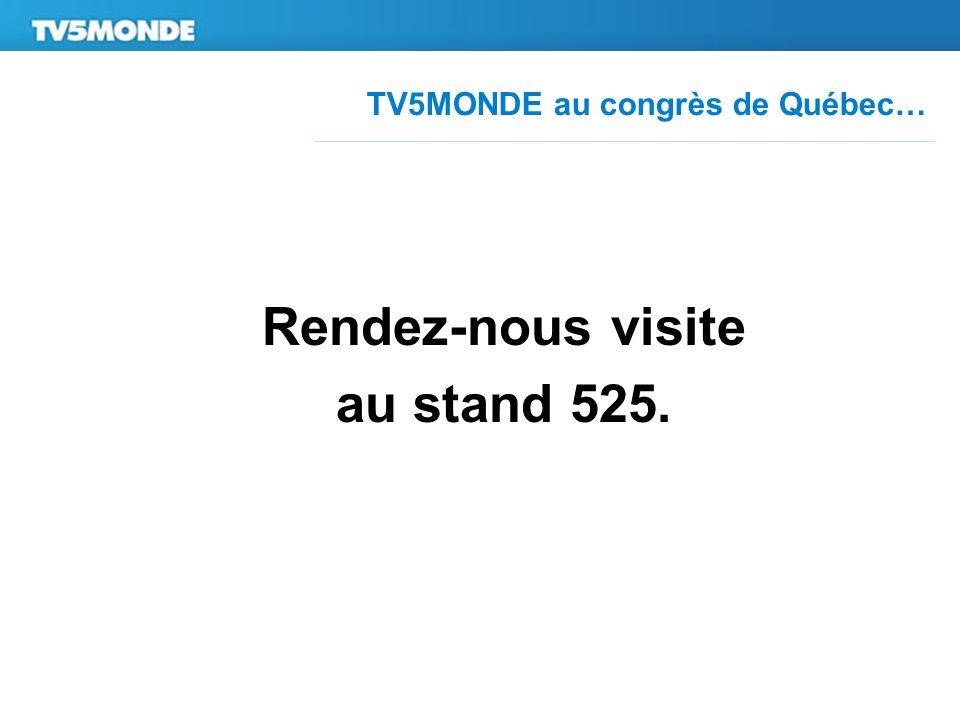 TV5MONDE au congrès de Québec… Rendez-nous visite au stand 525.
