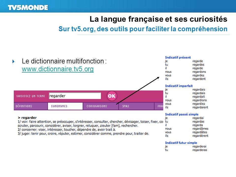 La langue française et ses curiosités Sur tv5.org, des outils pour faciliter la compréhension Le dictionnaire multifonction : www.dictionnaire.tv5.org www.dictionnaire.tv5.org
