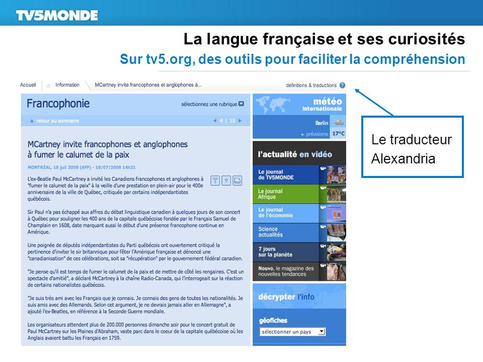La langue française et ses curiosités Sur tv5.org, des outils pour faciliter la compréhension Le traducteur Alexandria