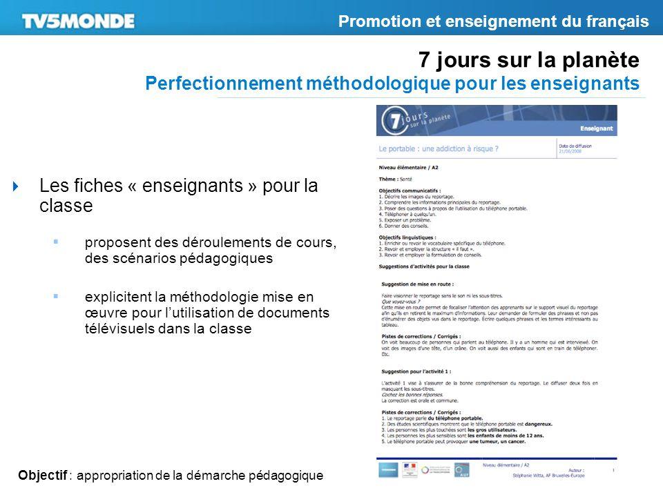 7 jours sur la planète Perfectionnement méthodologique pour les enseignants Promotion et enseignement du français Les fiches « enseignants » pour la c