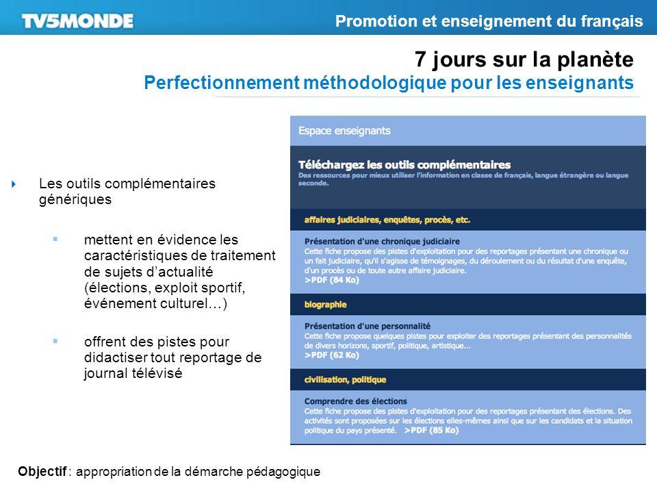 7 jours sur la planète Perfectionnement méthodologique pour les enseignants Promotion et enseignement du français Les outils complémentaires générique