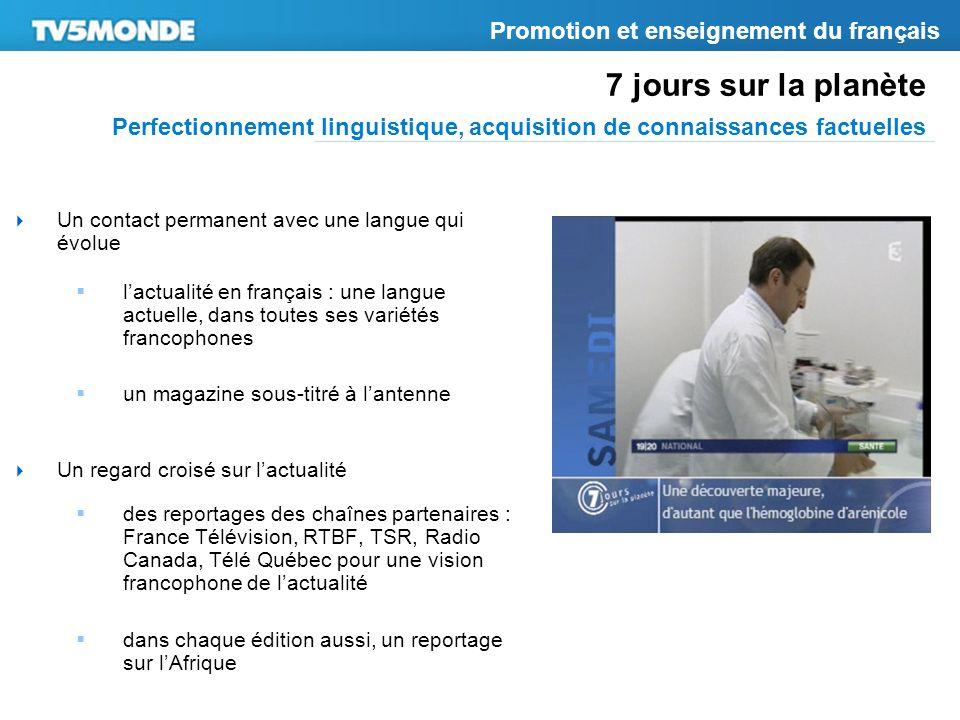 7 jours sur la planète Perfectionnement linguistique, acquisition de connaissances factuelles Promotion et enseignement du français Un contact permane