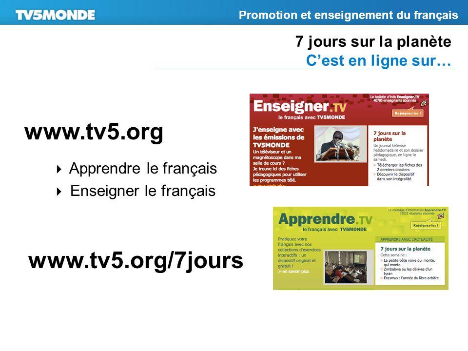 7 jours sur la planète Cest en ligne sur… Promotion et enseignement du français Apprendre le français Enseigner le français www.tv5.org/7jours www.tv5