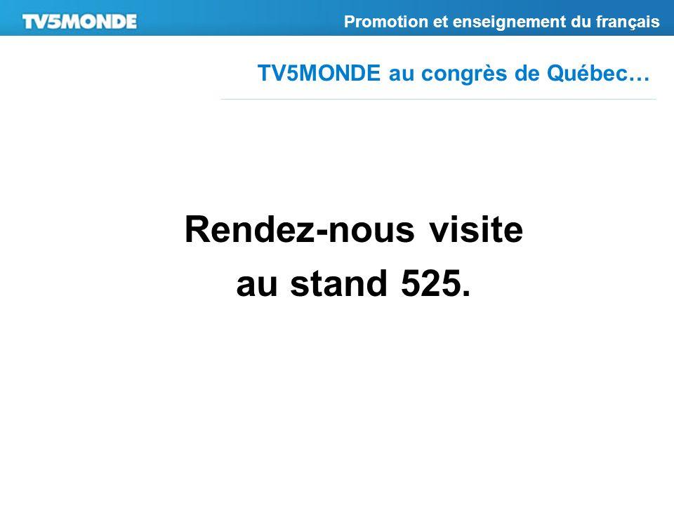 TV5MONDE au congrès de Québec… Promotion et enseignement du français Rendez-nous visite au stand 525.
