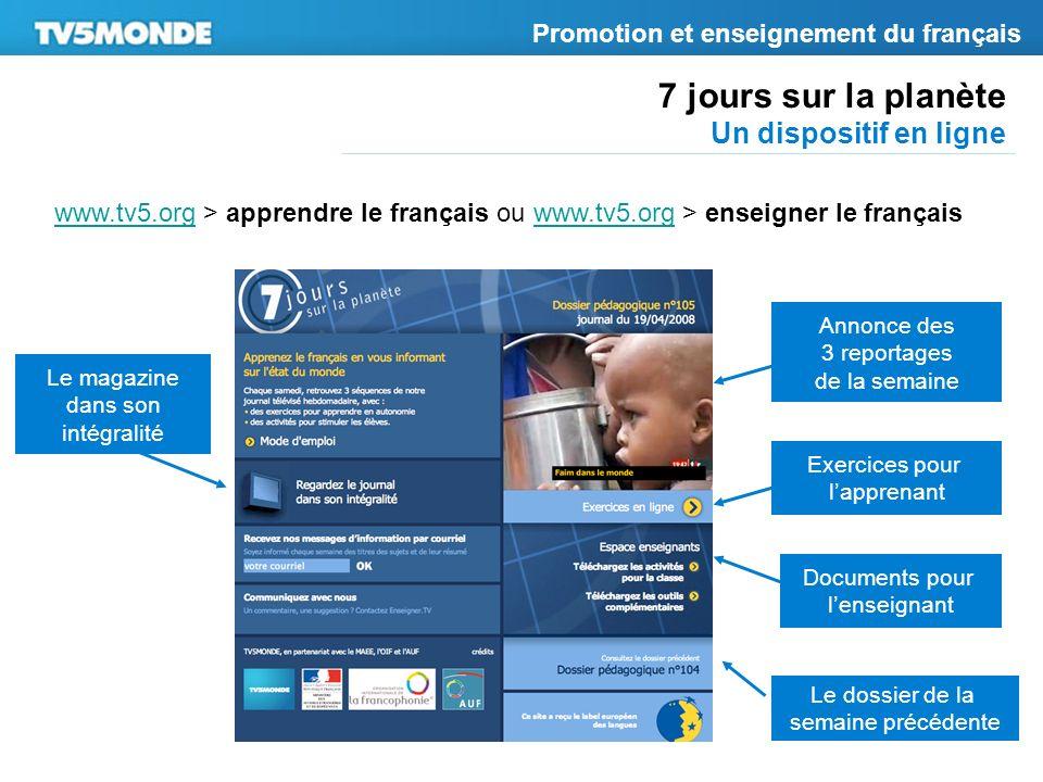7 jours sur la planète Un dispositif en ligne Promotion et enseignement du français www.tv5.orgwww.tv5.org > apprendre le français ou www.tv5.org > en