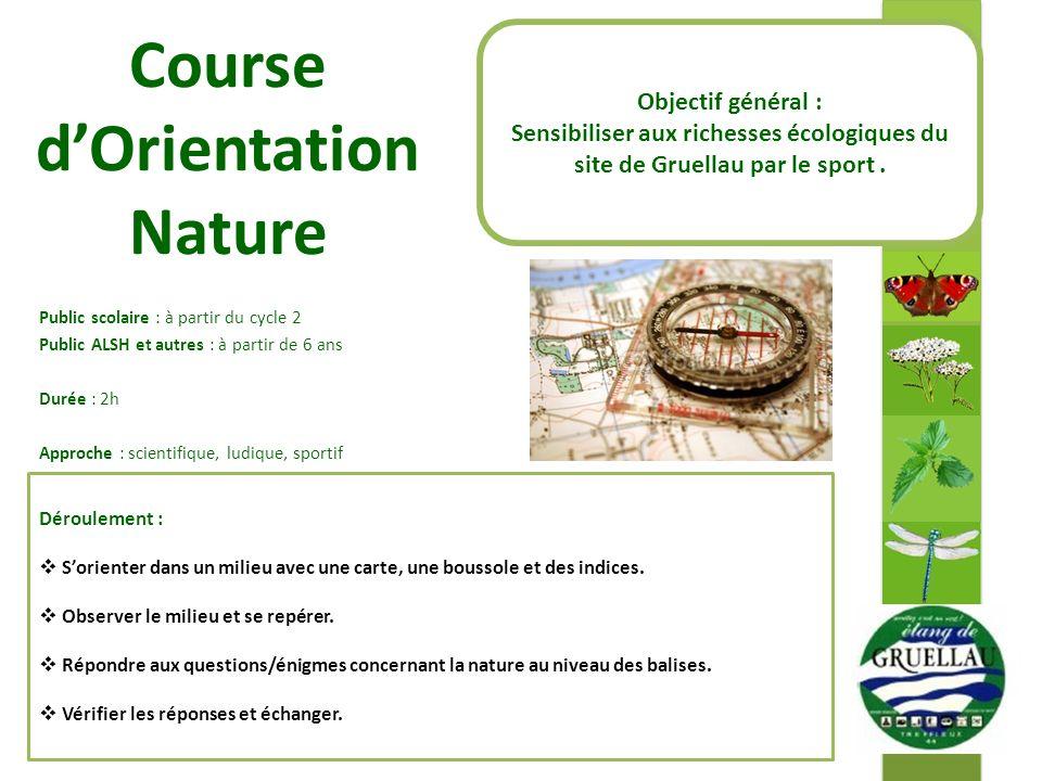 Course dOrientation Nature Public scolaire : à partir du cycle 2 Public ALSH et autres : à partir de 6 ans Durée : 2h Approche : scientifique, ludique