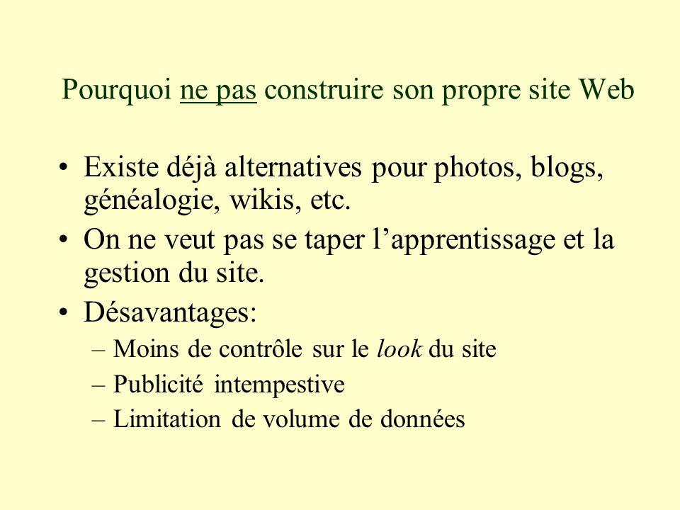Pourquoi ne pas construire son propre site Web Existe déjà alternatives pour photos, blogs, généalogie, wikis, etc.