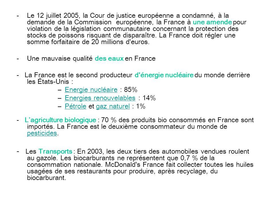 -Le 12 juillet 2005, la Cour de justice européenne a condamné, à la demande de la Commission européenne, la France à une amende pour violation de la législation communautaire concernant la protection des stocks de poissons risquant de disparaître.
