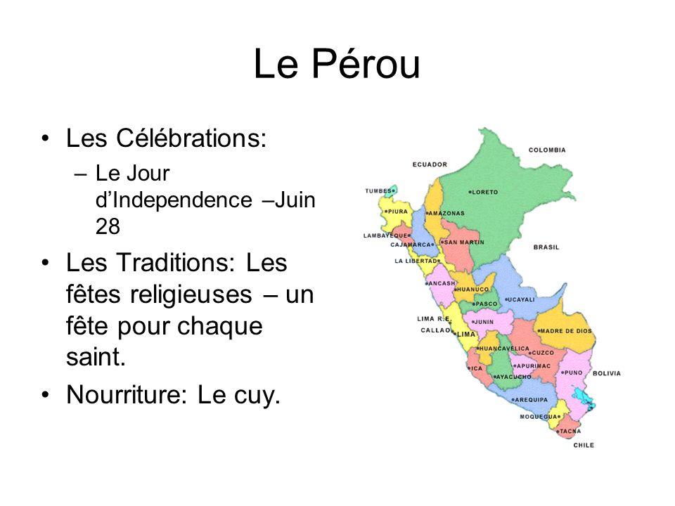 Le Pérou Les Célébrations: –Le Jour dIndependence –Juin 28 Les Traditions: Les fêtes religieuses – un fête pour chaque saint.