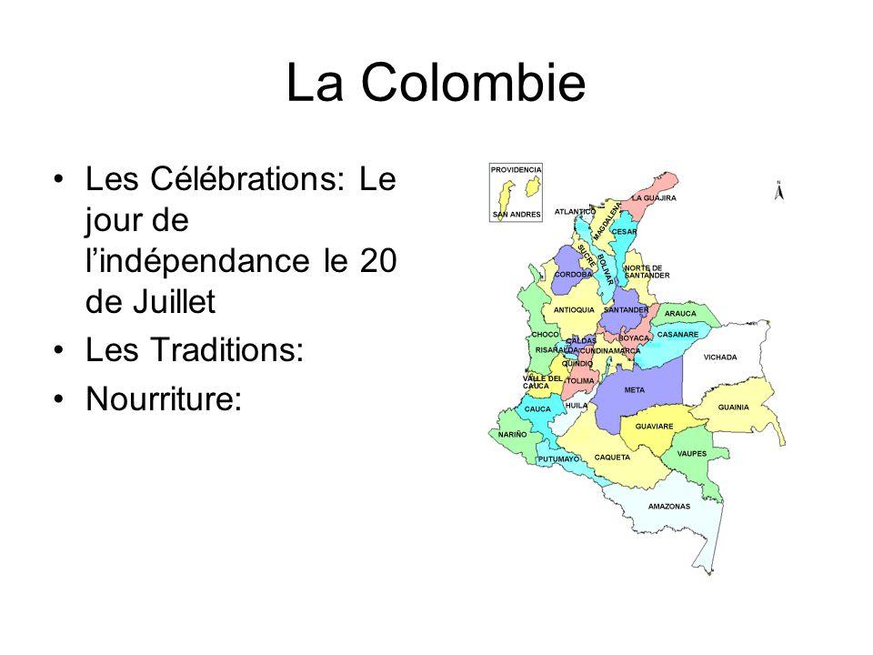 La Colombie Les Célébrations: Le jour de lindépendance le 20 de Juillet Les Traditions: Nourriture:
