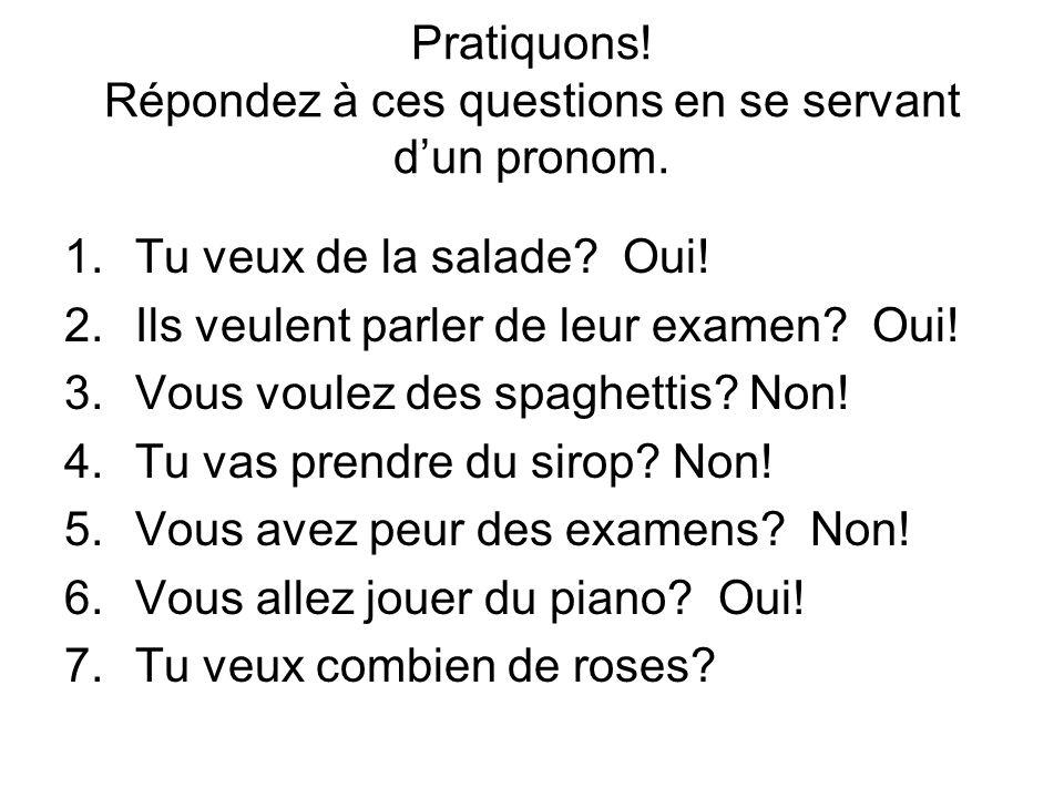 Pratiquons. Répondez à ces questions en se servant dun pronom.