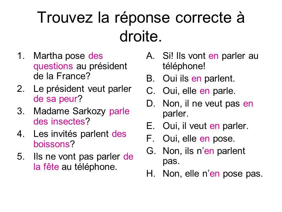 Trouvez la réponse correcte à droite. 1.Martha pose des questions au président de la France.