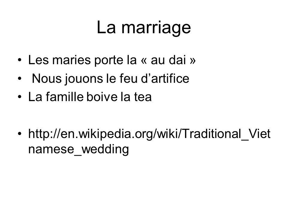 La marriage Les maries porte la « au dai » Nous jouons le feu dartifice La famille boive la tea http://en.wikipedia.org/wiki/Traditional_Viet namese_w