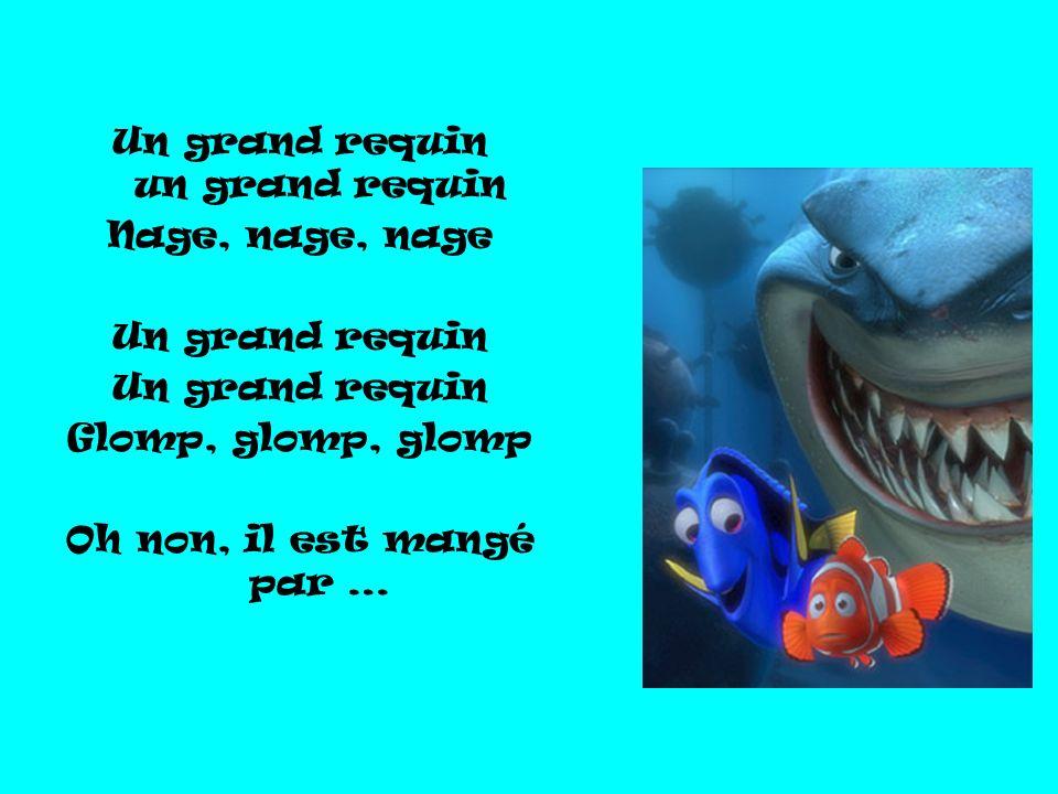 Un grand requin un grand requin Nage, nage, nage Un grand requin Glomp, glomp, glomp Oh non, il est mangé par …
