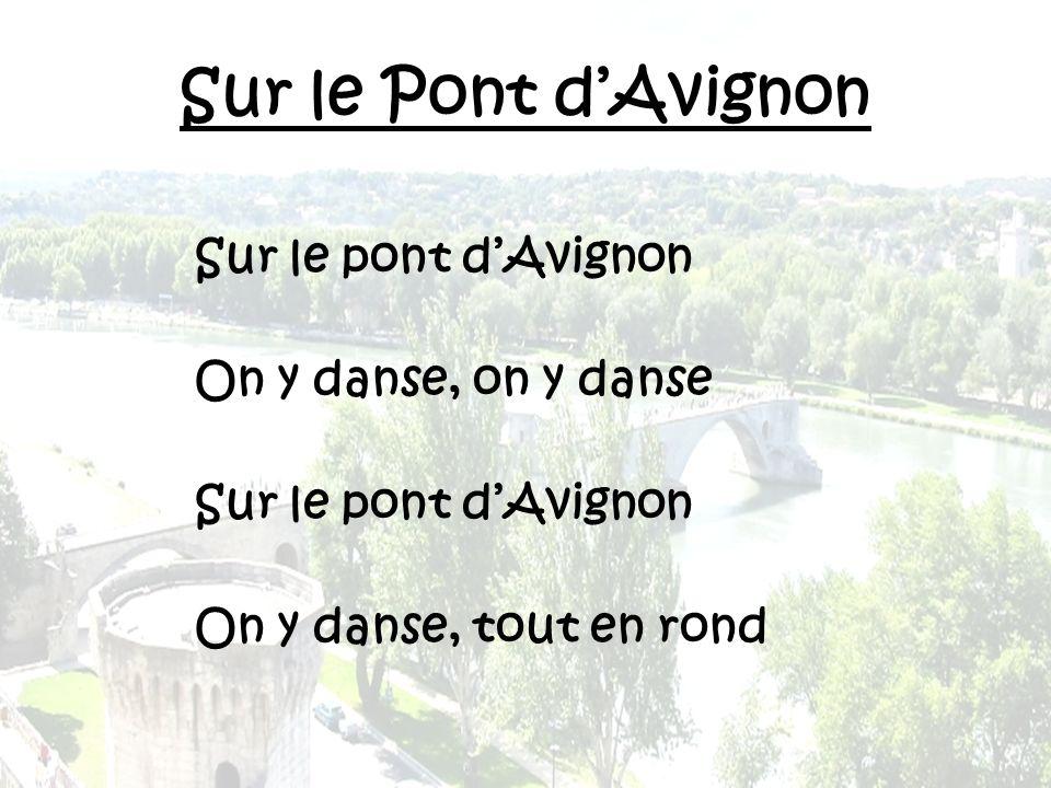 Les belles dames font comme ça, Et puis encore comme ça Sur le pont dAvignon On y danse, on y danse Sur le pont dAvignon On y danse, tout en rond