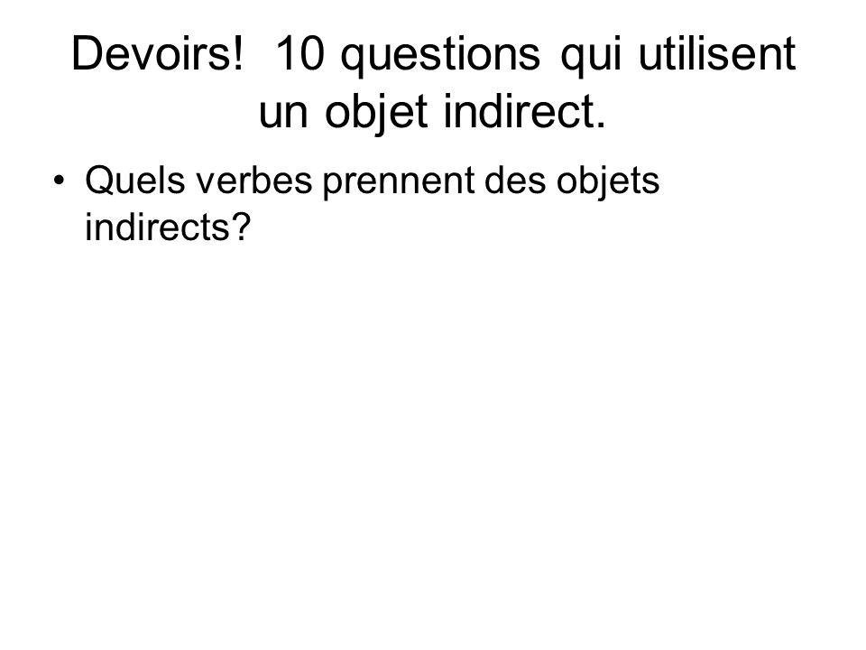 Devoirs! 10 questions qui utilisent un objet indirect. Quels verbes prennent des objets indirects?