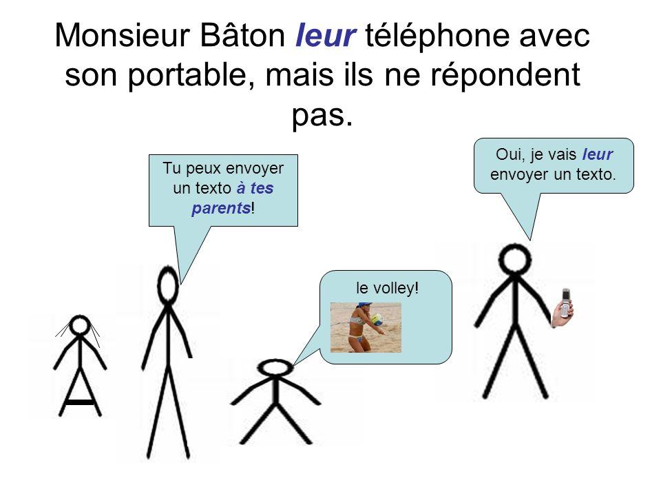 Monsieur Bâton leur téléphone avec son portable, mais ils ne répondent pas. Tu peux envoyer un texto à tes parents! Oui, je vais leur envoyer un texto