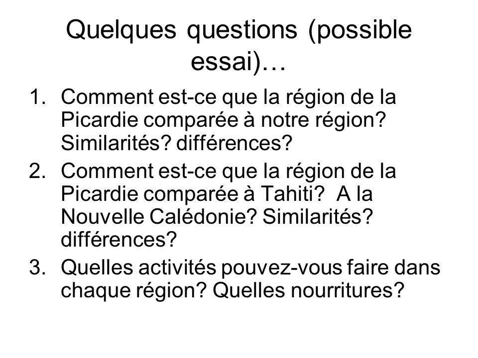 Quelques questions (possible essai)… 1.Comment est-ce que la région de la Picardie comparée à notre région? Similarités? différences? 2.Comment est-ce