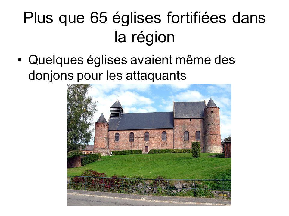 Plus que 65 églises fortifiées dans la région Quelques églises avaient même des donjons pour les attaquants