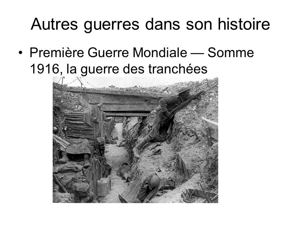 Autres guerres dans son histoire Première Guerre Mondiale Somme 1916, la guerre des tranchées