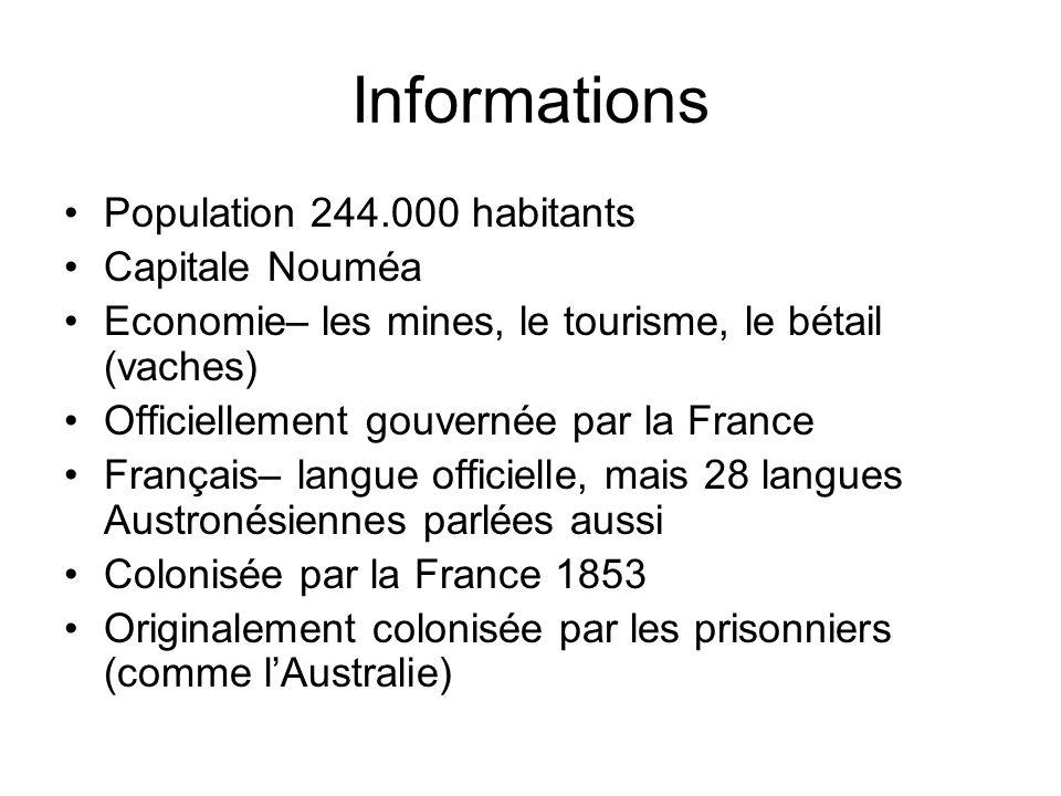 Informations Population 244.000 habitants Capitale Nouméa Economie– les mines, le tourisme, le bétail (vaches) Officiellement gouvernée par la France
