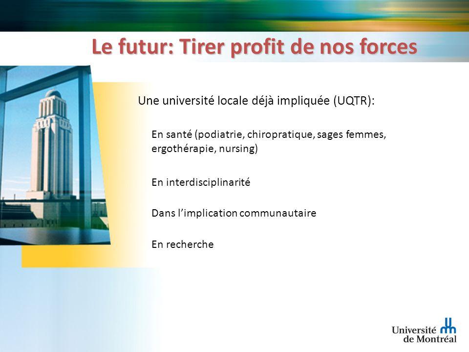 Le futur: Tirer profit de nos forces Une université locale déjà impliquée (UQTR): En santé (podiatrie, chiropratique, sages femmes, ergothérapie, nurs