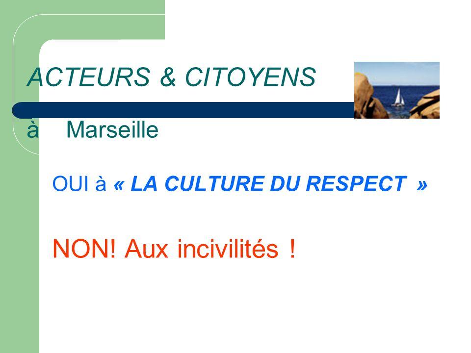 ACTEURS & CITOYENS à Marseille OUI à « LA CULTURE DU RESPECT » NON! Aux incivilités !