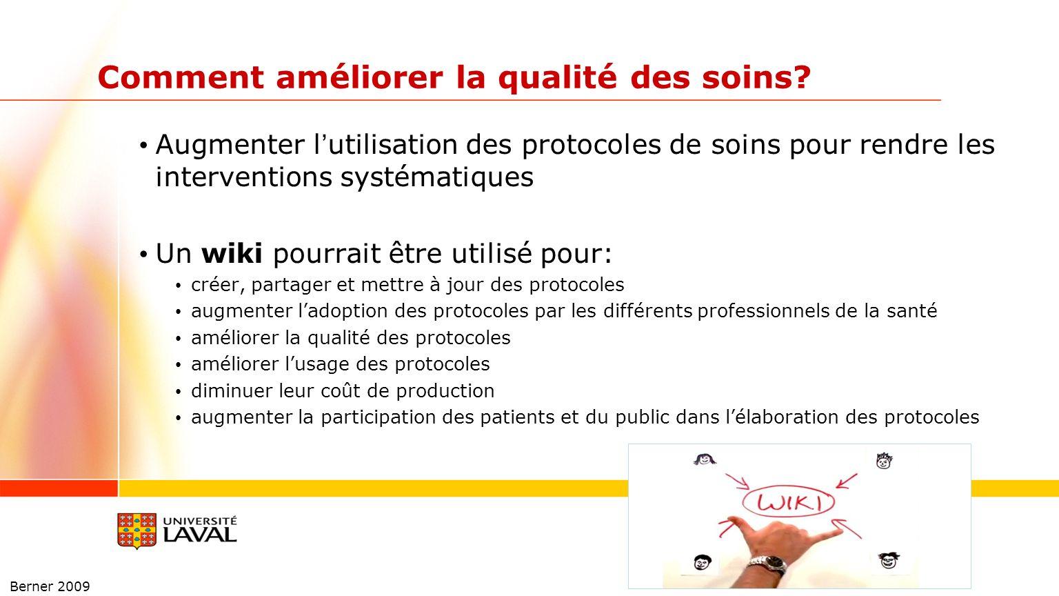 Comment améliorer la qualité des soins? Augmenter lutilisation des protocoles de soins pour rendre les interventions systématiques Un wiki pourrait êt
