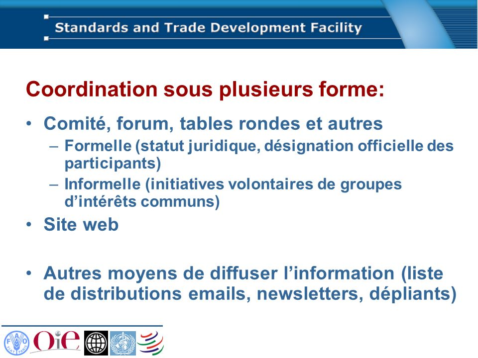 Coordination sous plusieurs forme: Comité, forum, tables rondes et autres –Formelle (statut juridique, désignation officielle des participants) –Infor