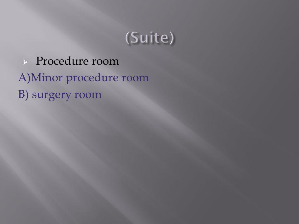 Procedure room A)Minor procedure room B) surgery room